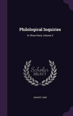 Philological Inquiries In Three Parts, Volume 3 by Shakey Jake