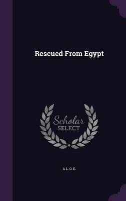 Rescued from Egypt by A L O E