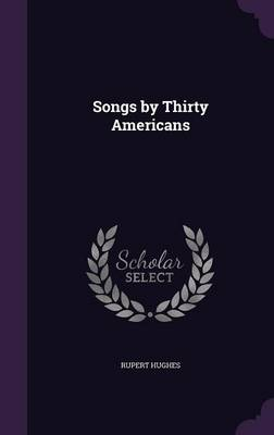 Songs by Thirty Americans by Rupert Hughes