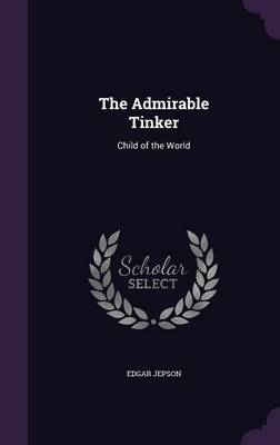 The Admirable Tinker Child of the World by Edgar Jepson