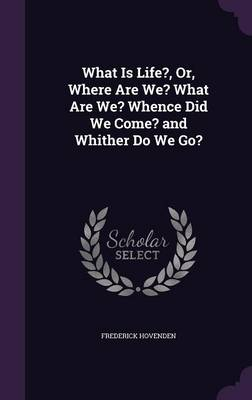 What Is Life?, Or, Where Are We? What Are We? Whence Did We Come? and Whither Do We Go? by Frederick Hovenden
