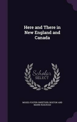 Here and There in New England and Canada by Moses Foster Sweetser, Boston and Maine Railroad