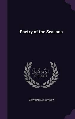 Poetry of the Seasons by Mary Isabella Lovejoy