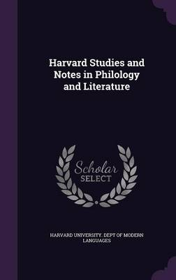 Harvard Studies and Notes in Philology and Literature by Harvard University Dept of Modern Langu