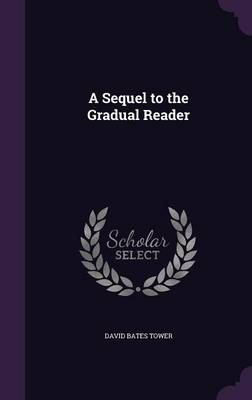 A Sequel to the Gradual Reader by David Bates Tower