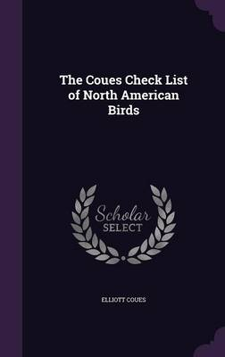 The Coues Check List of North American Birds by Elliott Coues