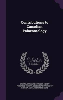 Contributions to Canadian Palaeontology by Samuel Hubbard Scudder, Henry Fairfield Osborn, Geological Survey of Canada