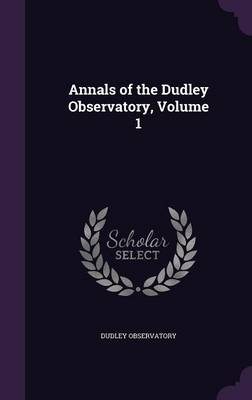 Annals of the Dudley Observatory, Volume 1 by Dudley Observatory