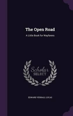 The Open Road A Little Book for Wayfarers by Edward Verrall Lucas