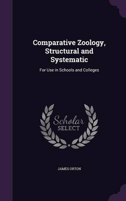 Comparative Zoology, Structural and Systematic For Use in Schools and Colleges by James Orton