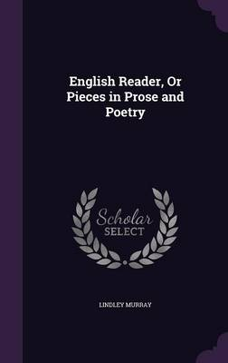English Reader, or Pieces in Prose and Poetry by Lindley Murray
