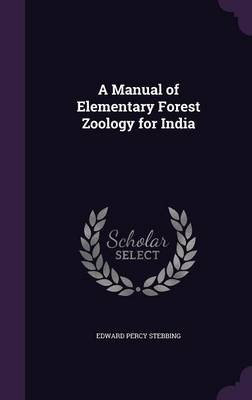 A Manual of Elementary Forest Zoology for India by Edward Percy Stebbing