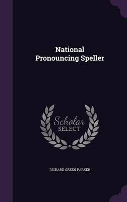 National Pronouncing Speller by Richard Green Parker