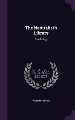 The Naturalist's Library Ornithology by William, Sir Jardine
