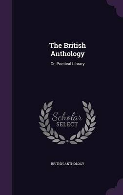 The British Anthology Or, Poetical Library by British Anthology