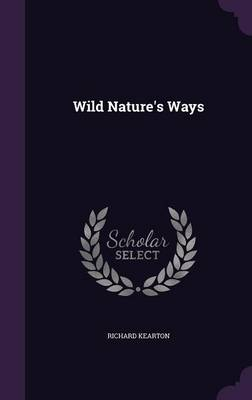 Wild Nature's Ways by Richard Kearton