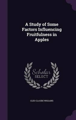 A Study of Some Factors Influencing Fruitfulness in Apples by Cleo Claude Wiggans