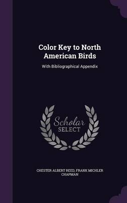 Color Key to North American Birds With Bibliographical Appendix by Chester Albert Reed, Frank Michler Chapman