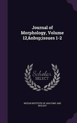 Journal of Morphology, Volume 12, Issues 1-2 by Wistar Institute of Anatomy and Biology