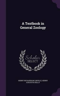 A Textbook in General Zoology by Henry Richardson Linville, Henry Augustus Kelly