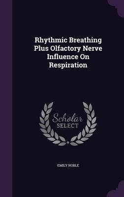 Rhythmic Breathing Plus Olfactory Nerve Influence on Respiration by Emily Noble