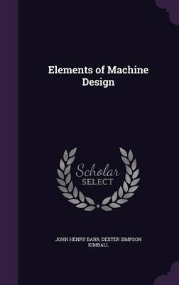 Elements of Machine Design by John Henry Barr, Dexter Simpson Kimball