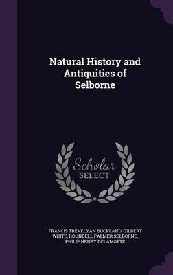 Natural History and Antiquities of Selborne by Francis Trevelyan Buckland, Gilbert White, Roundell Palmer Selborne