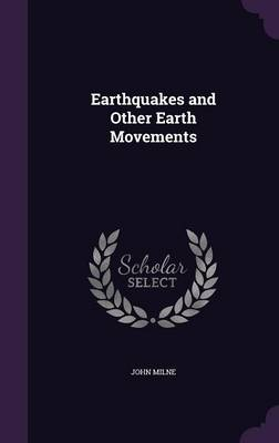 Earthquakes and Other Earth Movements by John Milne