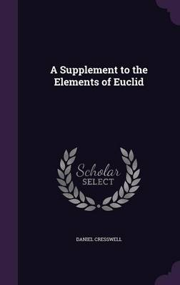 A Supplement to the Elements of Euclid by Daniel Cresswell