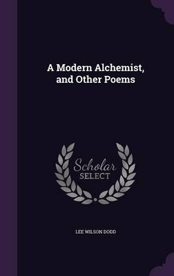 A Modern Alchemist, and Other Poems by Lee Wilson Dodd