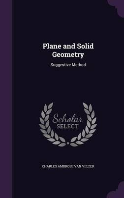 Plane and Solid Geometry Suggestive Method by Charles Ambrose Van Velzer