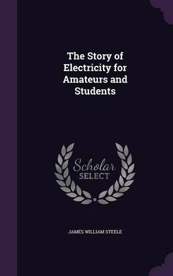 The Story of Electricity for Amateurs and Students by James William Steele