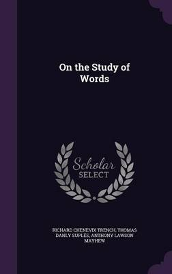 On the Study of Words by Richard Chenevix Trench, Thomas Danly Suplee, Anthony Lawson Mayhew