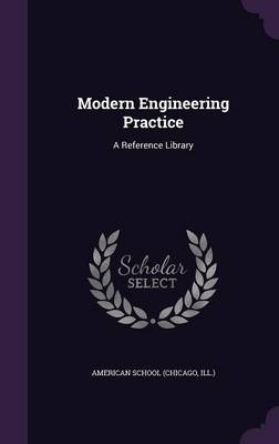Modern Engineering Practice A Reference Library by Ill ) American School (Chicago