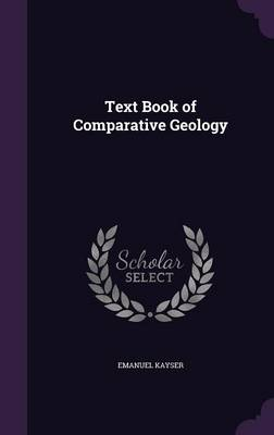 Text Book of Comparative Geology by Emanuel Kayser