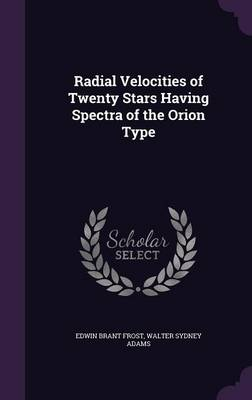 Radial Velocities of Twenty Stars Having Spectra of the Orion Type by Edwin Brant Frost, Walter Sydney Adams