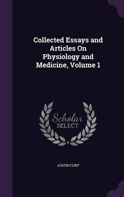 Collected Essays and Articles on Physiology and Medicine, Volume 1 by Austin Flint