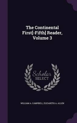 The Continental First[-Fifth] Reader, Volume 3 by William A Campbell, Elizabeth A Allen