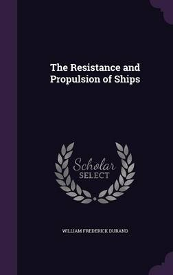 The Resistance and Propulsion of Ships by William Frederick Durand