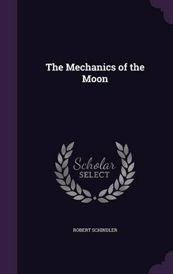 The Mechanics of the Moon by Robert Schindler