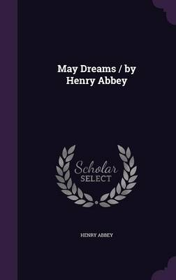 May Dreams / By Henry Abbey by Henry Abbey