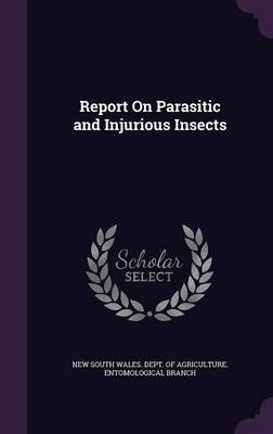 Report on Parasitic and Injurious Insects by New South Wales Dept of Agriculture E