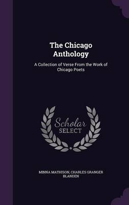 The Chicago Anthology A Collection of Verse from the Work of Chicago Poets by Minna Mathison, Charles Granger Blanden