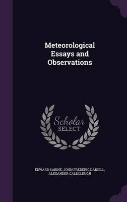 Meteorological Essays and Observations by Major Edward Sabine, John Frederic Daniell, Alexander Caldcleugh