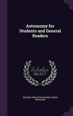 Astronomy for Students and General Readers by Edward Singleton Holden, Simon Newcomb