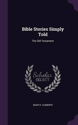 Bible Stories Simply Told The Old Testament by Mary E Clements