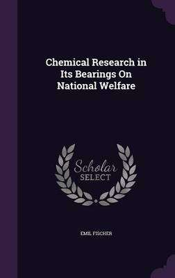 Chemical Research in Its Bearings on National Welfare by Emil Fischer