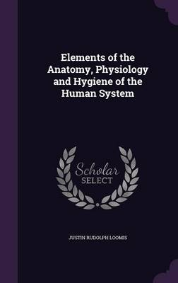 Elements of the Anatomy, Physiology and Hygiene of the Human System by Justin Rudolph Loomis