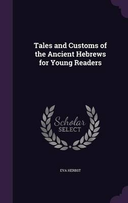 Tales and Customs of the Ancient Hebrews for Young Readers by Eva Herbst