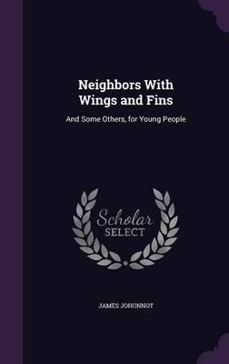 Neighbors with Wings and Fins And Some Others, for Young People by James Johonnot